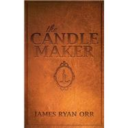 The Candle Maker by Orr, James Ryan, 9781630479695