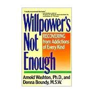 Willpower's Not Enough : Understanding and Overcoming Addiction and Compulsion by Washton, Arnold, 9780060919696