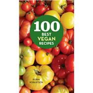 100 Best Vegan Recipes by Robertson, Robin; Schaeffer, Lucy, 9780544439696