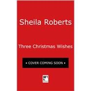 Three Christmas Wishes by Roberts, Sheila, 9780778319696