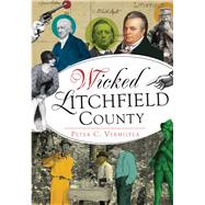 Wicked Litchfield County by Vermilyea, Peter C., 9781467119696