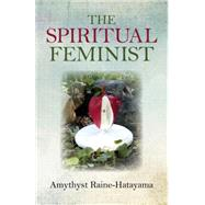 The Spiritual Feminist by Raine-hatayama, Amythyst, 9781782799696