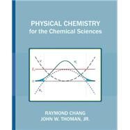 Physical Chemistry for the Chemical Sciences by Chang, Raymond; Thomas, John W., Jr., 9781891389696