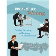 Workplace Writing Planning, Packaging, and Perfecting Communication by Gerson, Sharon J.; Gerson, Steven M., 9780131599697