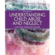 Understanding Child Abuse and Neglect by Crosson-Tower, Cynthia, 9780205399697