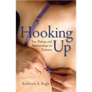 Hooking Up : Sex, Dating, and Relationships on Campus by Bogle, Kathleen A., 9780814799697