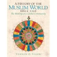 A History of the Muslim World since 1260: The Making of a Global Community by Egger; Vernon O., 9780132269698