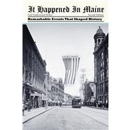 It Happened in Maine, 2nd Remarkable Events That Shaped History by Underwood Parker, Gail, 9780762769698