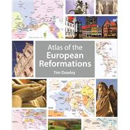 Atlas of the European Reformations by Dowley, Tim, 9781451499698
