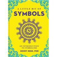 A Little Bit of Symbols An Introduction to Symbolism by Reed, Henry, 9781454919698