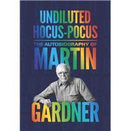 Undiluted Hocus-Pocus by Gardner, Martin; Diaconis, Persi; Randi, James (AFT), 9780691169699
