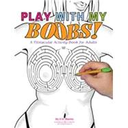 Play with My Boobs! by Stacks, D. D.; Armstrong, Billy; Wiking, Chessie, 9780937609699