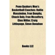 Penn Quakers Men's Basketball Coaches : Rollie Massimino, Fran Dunphy, Chuck Daly, Fran Mccaffery, Glen Miller, Craig Littlepage, Steve Donahue by , 9781155239699