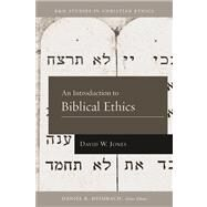 An Introduction to Biblical Ethics by Jones, David W.; Heimbach, Daniel, 9781433669699