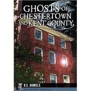 Ghosts of Chestertown and Kent County by Daniels, D. S., 9781626199699