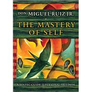 The Mastery of Self by Ruiz, Don Miguel, Jr., 9781938289699
