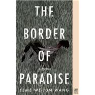 The Border of Paradise A Novel by Wang, Esmé Weijun, 9781939419699
