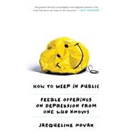 How to Weep in Public by Novak, Jacqueline, 9780804139700