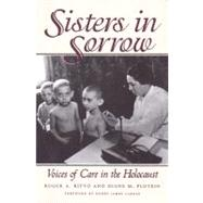 Sisters in Sorrow : Voices of Care in the Holocaust by RITVO ROGER A., 9780890969700