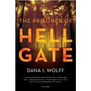 The Prisoner of Hell Gate A Novel by Wolff, Dana I., 9781250089700