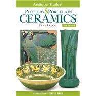Antique Trader Pottery & Porcelain Ceramics Price Guide by Rago, David, 9781440239700