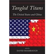 Tangled Titans: The United States and China by Shambaugh, David L., 9781442219700