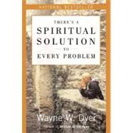 There's a Spiritual Solution to Every Problem by Dyer, Wayne W., 9780060929701