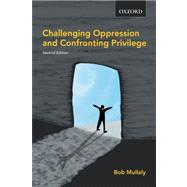 Challenging Oppression and Confronting Privilege by Mullaly, Bob, 9780195429701