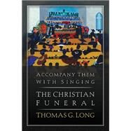 Accompany Them With Singing - The Christian Funeral by Long, Thomas G., 9780664239701