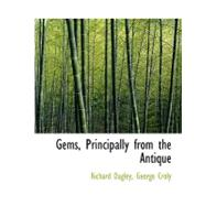 Gems, Principally from the Antique by Dagley, George Croly Richard, 9780554579702