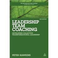 Leadership Team Coaching: Developing Collective Transformational Leadership by Hawkins, Peter, 9780749469702