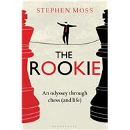 The Rookie An Odyssey through Chess (and Life) by Moss, Stephen, 9781408189702