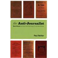 The Anti-journalist: Karl Kraus and Jewish Self-fashioning in Fin-de-siecle Europe by Reitter, Paul, 9780226709703