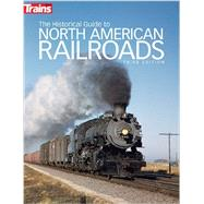 The Historical Guide to North American Railroads by Wilson, Jeff, 9780890249703