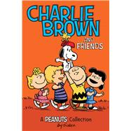 Charlie Brown and Friends A Peanuts Collection by Schulz, Charles M., 9781449449704