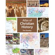 Atlas of Christian History by Dowley, Tim; Rowland, Nick (CON), 9781451499704