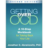 Getting Over OCD, Second Edition A 10-Step Workbook for Taking Back Your Life by Abramowitz, Jonathan S., 9781462529704