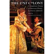 The Lost Colony: A Symphonic Drama of American History by Green, Paul, 9780807849705