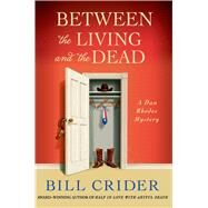 Between the Living and the Dead A Dan Rhodes Mystery by Crider, Bill, 9781250039705