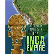 Geography Matters in the Inca Empire by Waldron, Melanie, 9781484609705
