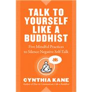 Talk to Yourself Like a Buddhist by Kane, Cynthia, 9781938289705