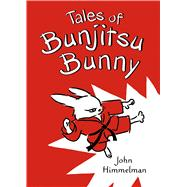 Tales of Bunjitsu Bunny by Himmelman, John; Himmelman, John, 9780805099706