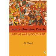 India's Doctrine Puzzle: Limiting War in South Asia by Ahmed; Ali, 9781138019706