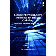 Encounter Between Eastern Orthodoxy and Radical Orthodoxy: Transfiguring the World Through the Word by Pabst,Adrian, 9781138259706