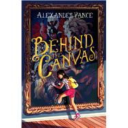 Behind the Canvas by Vance, Alexander, 9781250029706