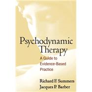 Psychodynamic Therapy A Guide to Evidence-Based Practice by Summers, Richard F.; Barber, Jacques P., 9781462509706