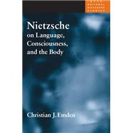 Nietzsche On Language, Consciousness, And The Body by Emden, Christian J., 9780252029707