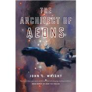 The Architect of Aeons by Wright, John C., 9780765329707