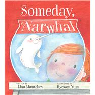 Someday, Narwhal by Mantchev, Lisa; Yum, Hyewon, 9781481479707