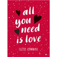 All You Need Is Love by Cornwall, Lizzie, 9781849539708